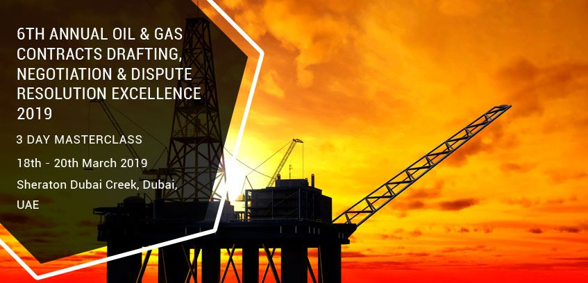 6th Annual Oil & Gas Contracts Drafting, Negotiation & Dispute Resolution Excellence 2019